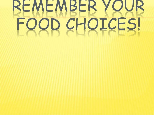 REMEMBER YOURFOOD CHOICES!