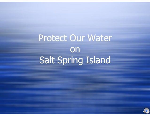 Protect Our Water on Salt Spring Island Protect Our Water on Salt Spring Island