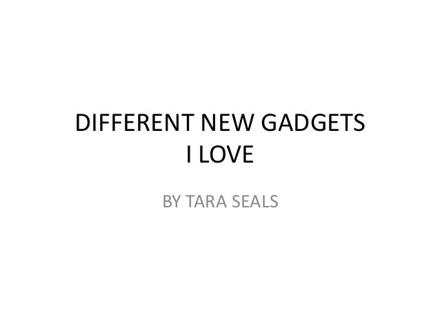 DIFFERENT NEW GADGETS I LOVE BY TARA SEALS