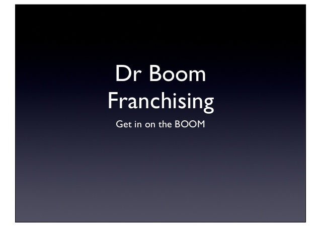 Dr Boom Franchising Get in on the BOOM