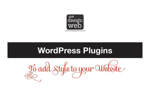 WordPress Plugins  To add Style to your Website