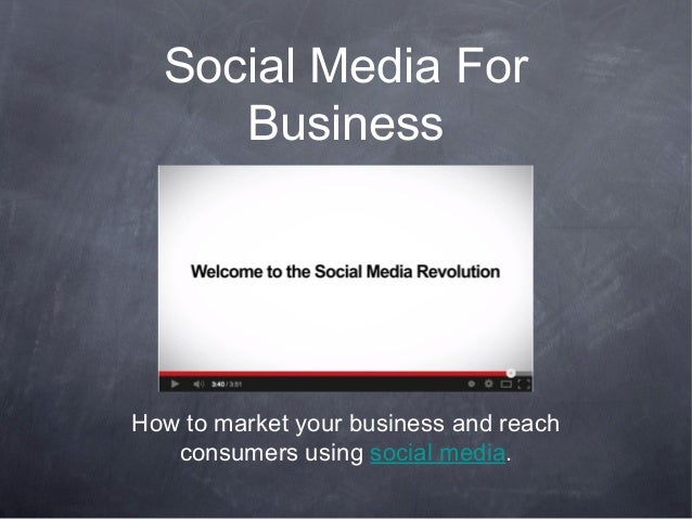 Social Media For Business  How to market your business and reach consumers using social media.