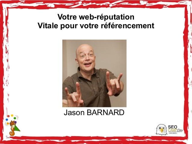 Votre web-réputation Vitale pour votre référencement Jason BARNARD