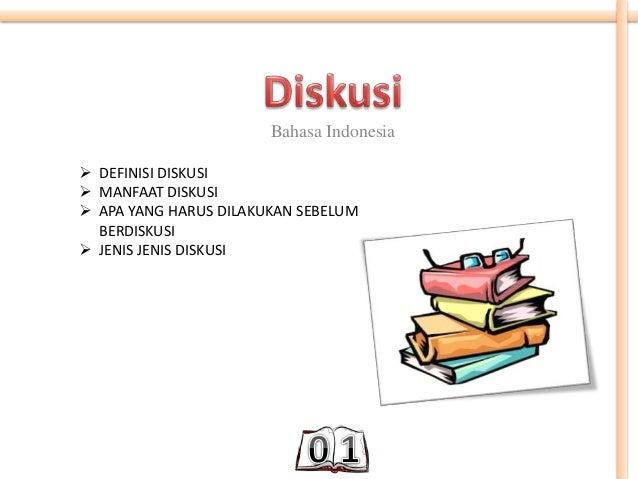 Bahasa Indonesia  DEFINISI DISKUSI  MANFAAT DISKUSI  APA YANG HARUS DILAKUKAN SEBELUM BERDISKUSI  JENIS JENIS DISKUSI