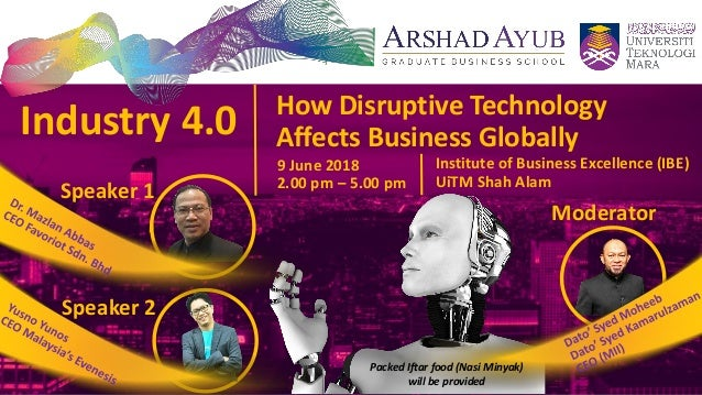 Industry 4.0 How Disruptive Technology Affects Business Globally 9 June 2018 2.00 pm – 5.00 pm Institute of Business Excel...