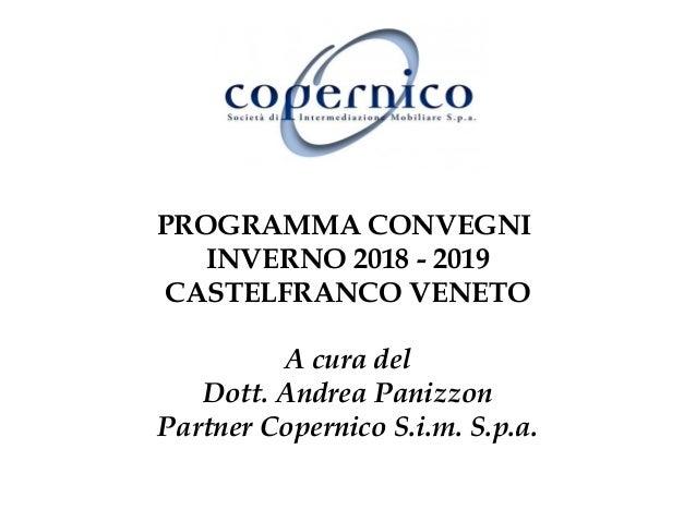 PROGRAMMA CONVEGNI INVERNO 2018 - 2019 CASTELFRANCO VENETO A cura del Dott. Andrea Panizzon Partner Copernico S.i.m. S.p.a.