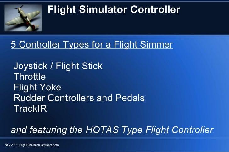 Flight Simulator Controller 5 Controller Types for a Flight Simmer <ul><li>Joystick / Flight Stick