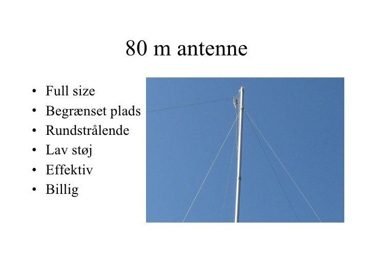 80 m antenne <ul><li>Full size </li></ul><ul><li>Begrænset plads </li></ul><ul><li>Rundstrålende </li></ul><ul><li>Lav stø...