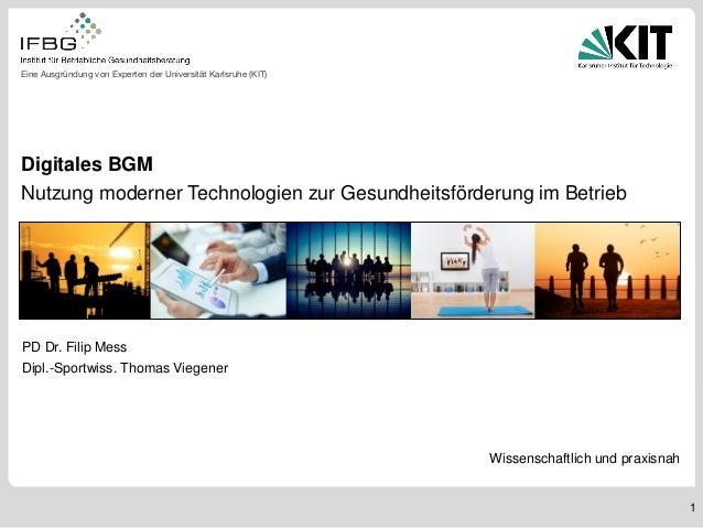 1 Digitales BGM Nutzung moderner Technologien zur Gesundheitsförderung im Betrieb Wissenschaftlich und praxisnah PD Dr. Fi...