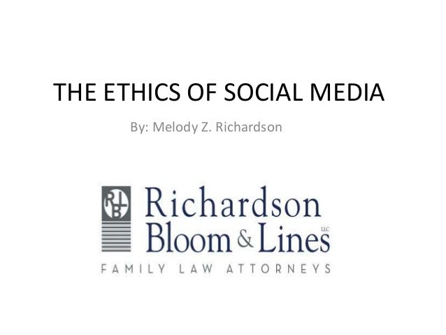 THE ETHICS OF SOCIAL MEDIA By: Melody Z. Richardson