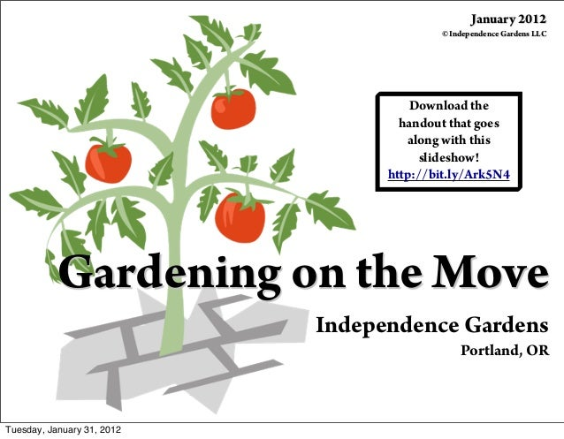Gardening on the Move Independence Gardens Portland, OR Download the handout that goes along with this slideshow! http://b...