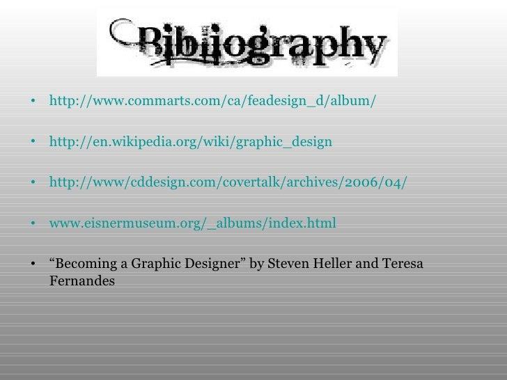 <ul><li>http://www.commarts.com/ca/feadesign_d/album/ </li></ul><ul><li>http://en.wikipedia.org/wiki/graphic_design </li><...