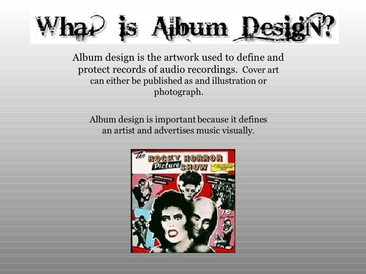 Album design is the artwork used to define and protect records of audio recordings.   Cover art can either be published as...