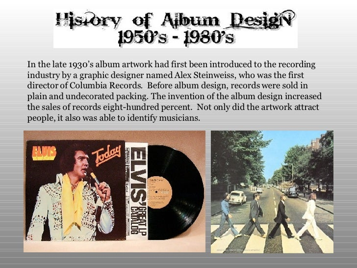 In the late 1930's album artwork had first been introduced to the recording industry by a graphic designer named Alex Stei...