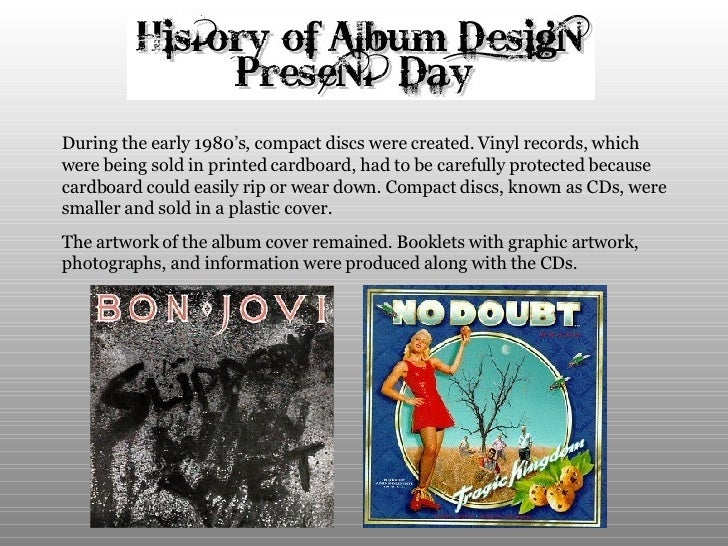 During the early 1980's, compact discs were created. Vinyl records, which were being sold in printed cardboard, had to be ...