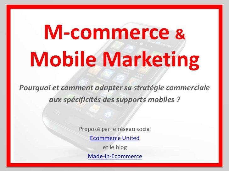 M-commerce &<br />Mobile Marketing<br />Pourquoi et comment adapter sa stratégie commerciale<br />aux spécificités des sup...