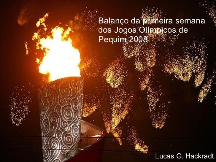 Balanço da primeira semana dos Jogos Olímpicos de Pequim 2008 Lucas G. Hackradt
