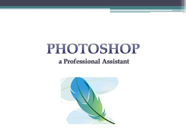 Photoshop<br />a Professional Assistant<br />