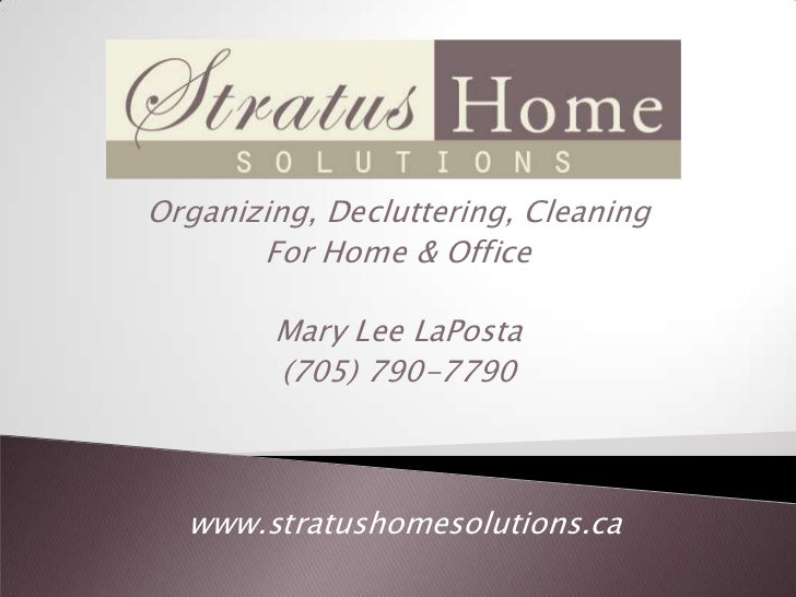 Organizing, Decluttering, Cleaning       For Home & Office        Mary Lee LaPosta        (705) 790-7790  www.stratushomes...