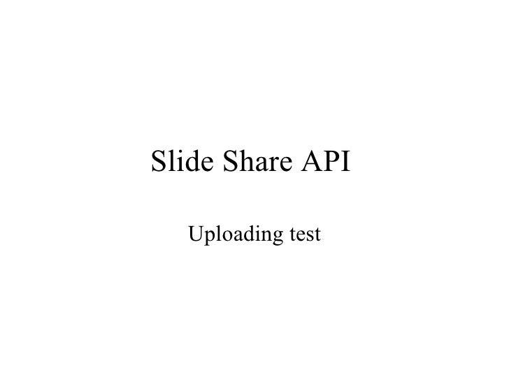 Slide Share API  Uploading test