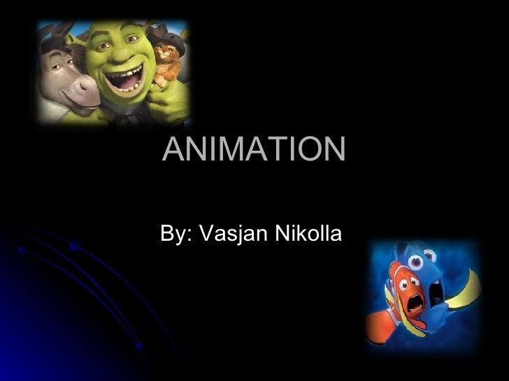 ANIMATION By: Vasjan Nikolla