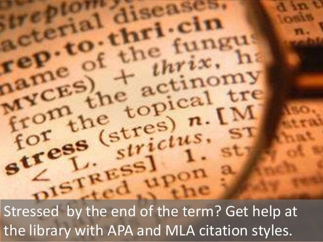 Stressed by the end of the term? Get help at the library with APA and MLA citation styles.