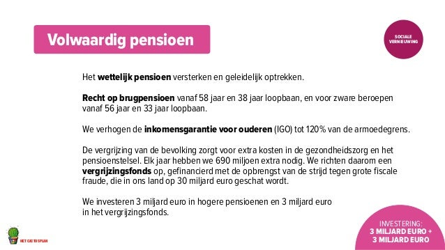 het cactusplan  Sociale  vernieuwing  Investering:  3 miljard euro +  3 miljard euro  Volwaardig pensioen  Het wettelijk p...