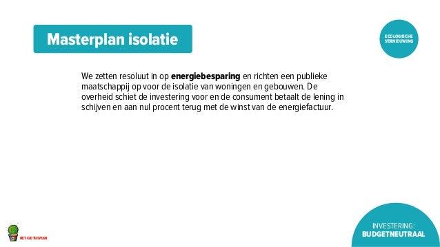 het cactusplan  ecologische  vernieuwing  Investering:  budgetneutraal  Masterplan isolatie  We zetten resoluut in op ener...