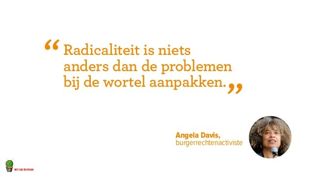 het cactusplan  Radicaliteit is niets  anders dan de problemen  bij de wortel aanpakken.  Angela Davis,  burgerrechtenacti...
