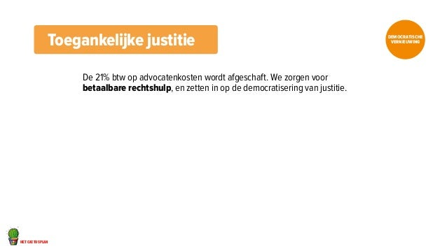 Toegankelijke justitie vernieuwing  het cactusplan  DEMOCRATISCHE  De 21% btw op advocatenkosten wordt afgeschaft. We zorg...