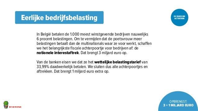 het cactusplan  DE RIJKDOM  ACTIVEREN  OPBRENGST:  3 + 1 miljard euro  Eerlijke bedrijfsbelasting  In België betalen de 1....