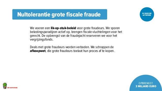 het cactusplan  DE RIJKDOM  ACTIVEREN  OPBRENGST:  3 miljard euro  Nultolerantie grote fiscale fraude  We voeren een lik-o...