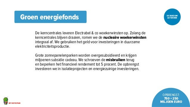 het cactusplan  DE RIJKDOM  ACTIVEREN  OPBRENGST:  750 + 250  miljoen euro  Groen energiefonds  De kerncentrales leveren E...
