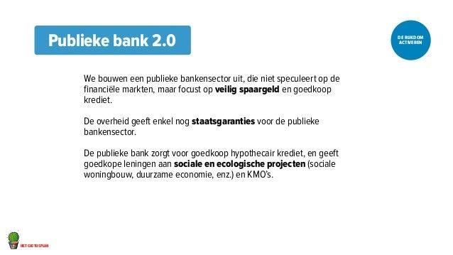 Publieke bank 2.0 ACITVEREN  het cactusplan  DE RIJKDOM  We bouwen een publieke bankensector uit, die niet speculeert op d...
