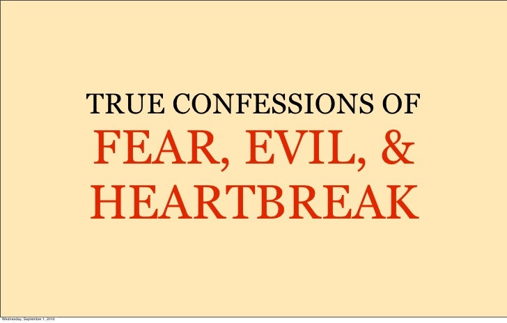 TRUE CONFESSIONS OF                                FEAR, EVIL, &                                HEARTBREAK  Wednesday, Sep...