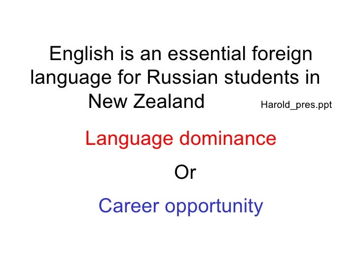 English is an essential foreign language for Russian students in    New Zealand  Harold_pres.ppt Language dominance Or Car...
