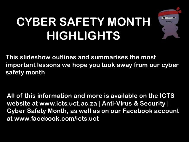 CYBER SAFETY MONTH       HIGHLIGHTSThis slideshow outlines and summarises the mostimportant lessons we hope you took away ...