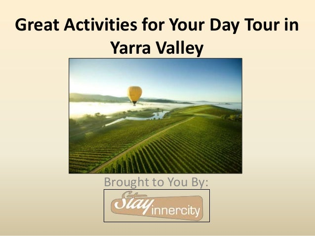Great Activities for Your Day Tour in Yarra Valley Brought to You By: