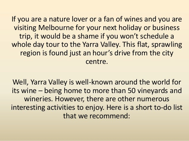 If you are a nature lover or a fan of wines and you are visiting Melbourne for your next holiday or business trip, it woul...