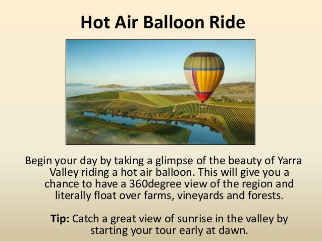 Hot Air Balloon Ride Begin your day by taking a glimpse of the beauty of Yarra Valley riding a hot air balloon. This will ...