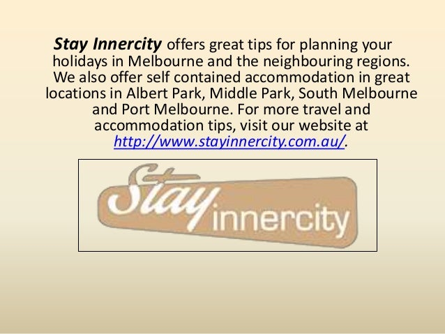 Stay Innercity offers great tips for planning your holidays in Melbourne and the neighbouring regions. We also offer self ...