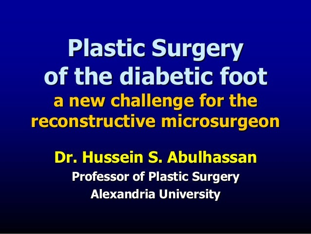 Plastic Surgery of the diabetic foot a new challenge for the reconstructive microsurgeon Dr. Hussein S. Abulhassan Profess...