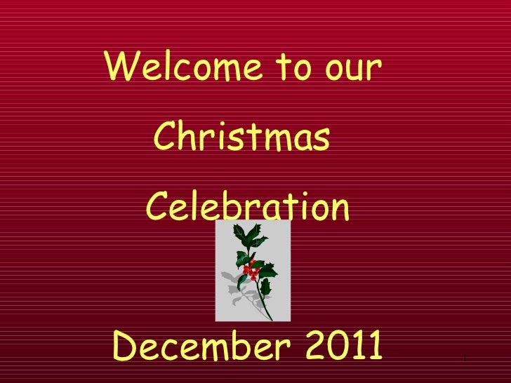 Welcome to our  Christmas  CelebrationDecember 2011    1