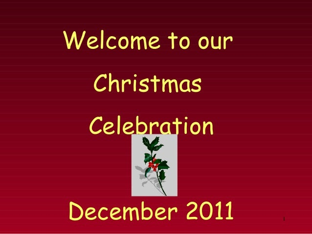 1 Welcome to our Christmas Celebration December 2011