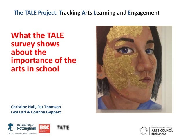 The TALE Project: Tracking Arts Learning and Engagement What the TALE survey shows about the importance of the arts in sch...
