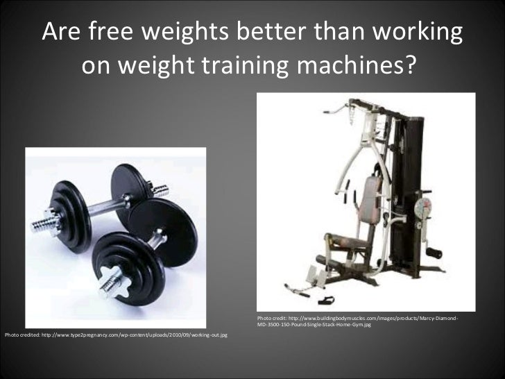 Are free weights better than working on weight training machines?  Photo credited: http://www.type2pregnancy.com/wp-conten...