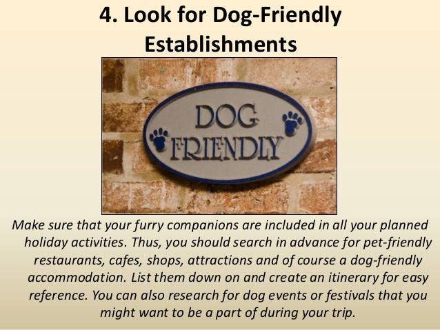 4. Look for Dog-Friendly Establishments Make sure that your furry companions are included in all your planned holiday acti...
