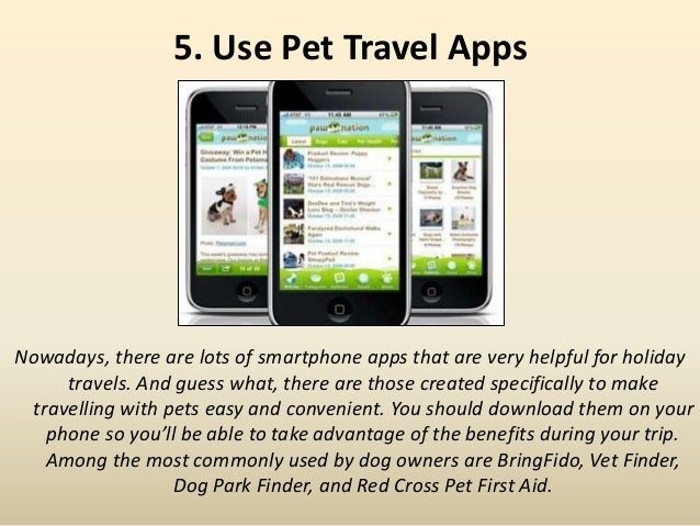 5. Use Pet Travel Apps Nowadays, there are lots of smartphone apps that are very helpful for holiday travels. And guess wh...