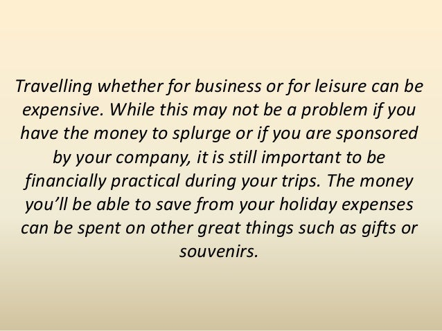 Travelling whether for business or for leisure can be expensive. While this may not be a problem if you have the money to ...
