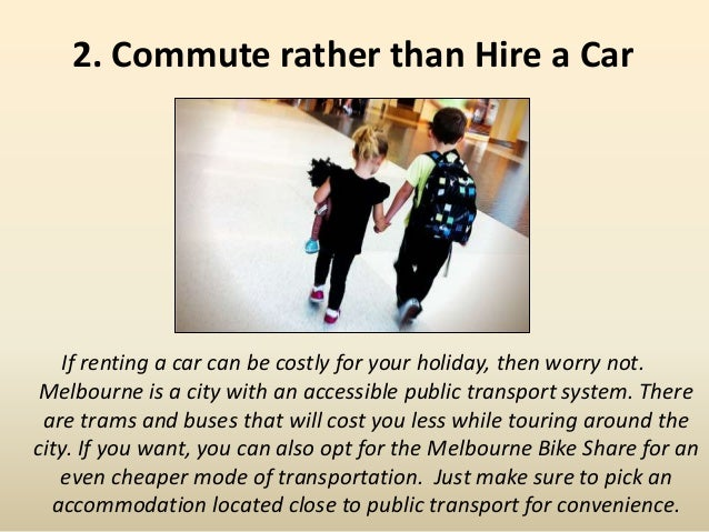 2. Commute rather than Hire a Car If renting a car can be costly for your holiday, then worry not. Melbourne is a city wit...